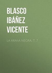 Vicente Blasco Ibáñez -La araña negra, t. 7
