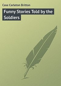 Carleton Case -Funny Stories Told by the Soldiers