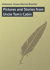 Harriet Stowe -Pictures and Stories from Uncle Tom's Cabin