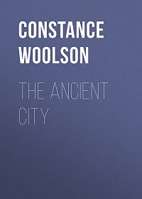 Constance Woolson -The Ancient City