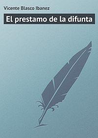 Vicente Blasco - El prestamo de la difunta