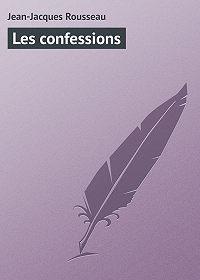 Jean-Jacques Rousseau -Les confessions
