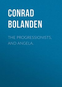 Conrad Bolanden -The Progressionists, and Angela.