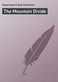 Frank Spearman -The Mountain Divide