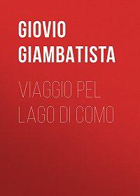 Giambatista Giovio -Viaggio pel lago di Como