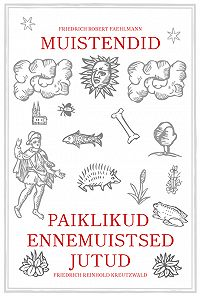 Friedrich Reinhold Kreutzwald -Paiklikud ennemuistsed jutud. Muistendid