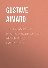 Gustave Aimard -The Treasure of Pearls: A Romance of Adventures in California