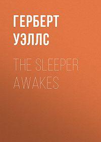 Герберт Джордж Уэллс -The Sleeper Awakes