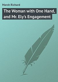 Marsh Richard -The Woman with One Hand, and Mr. Ely's Engagement