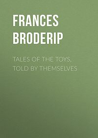 Frances Broderip -Tales of the Toys, Told by Themselves
