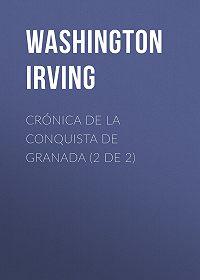 Washington Irving -Crónica de la conquista de Granada (2 de 2)