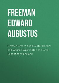 Edward Freeman -Greater Greece and Greater Britain; and George Washington the Great Expander of England
