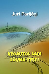 Jüri Parijõgi -Veoautol läbi Lõuna-Eesti