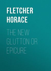 Horace Fletcher -The New Glutton or Epicure