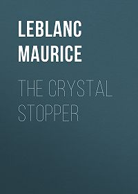 Maurice Leblanc -The Crystal Stopper