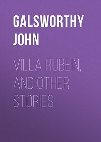 John Galsworthy -Villa Rubein, and Other Stories