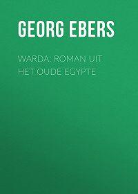 Georg Ebers -Warda: Roman uit het oude Egypte