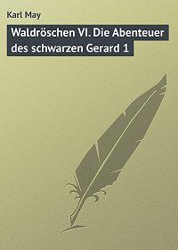 Karl May -Waldröschen VI. Die Abenteuer des schwarzen Gerard 1