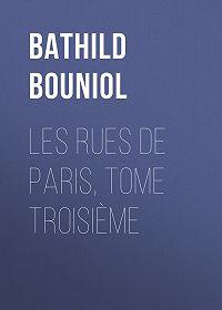 Bathild Bouniol -Les Rues de Paris, tome troisième