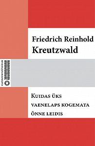 Friedrich Reinhold Kreutzwald -Kuidas üks vaenelaps kogemata õnne leidis