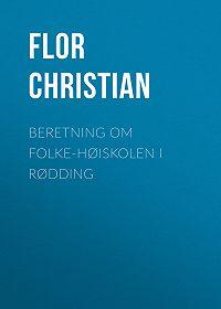 Christian Flor -Beretning om Folke-Høiskolen i Rødding