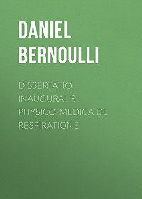 Daniel Bernoulli -Dissertatio inauguralis physico-medica de respiratione