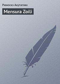 Рюноскэ Акутагава -Mensura Zoili