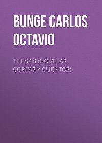 Carlos Bunge -Thespis (novelas cortas y cuentos)