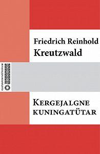 Friedrich Reinhold Kreutzwald -Kergejalgne kuningatütar
