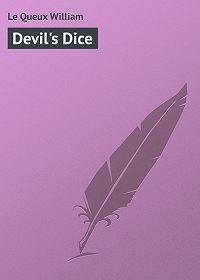 William Le Queux -Devil's Dice