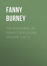 Fanny Burney -The Wanderer; or, Female Difficulties (Volume 2 of 5)