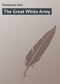 Max Pemberton -The Great White Army
