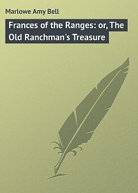 Amy Marlowe -Frances of the Ranges: or, The Old Ranchman's Treasure