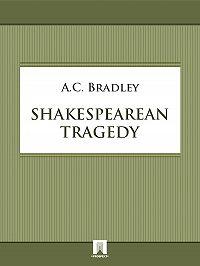 Andrew Cecil Bradley -Shakespearean tragedy