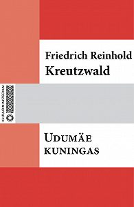Friedrich Reinhold Kreutzwald - Udumäe kuningas