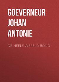 Johan Goeverneur -De heele wereld rond