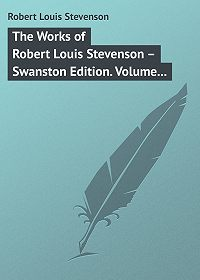 Robert Stevenson -The Works of Robert Louis Stevenson – Swanston Edition. Volume 18