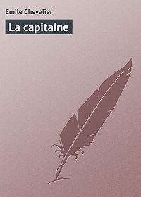 Emile Chevalier - La capitaine