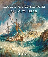 Eric  Shanes -The Life and Masterworks of J.M.W. Turner