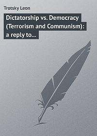 Leon Trotsky -Dictatorship vs. Democracy (Terrorism and Communism): a reply to Karl Kantsky