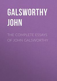 John Galsworthy -The Complete Essays of John Galsworthy