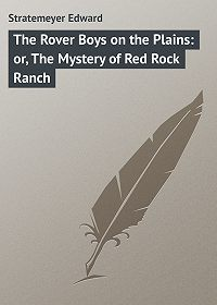 Edward Stratemeyer -The Rover Boys on the Plains: or, The Mystery of Red Rock Ranch