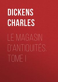 Charles Dickens -Le magasin d'antiquités. Tome I