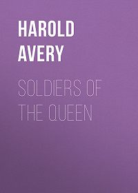 Harold Avery -Soldiers of the Queen