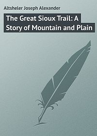 Joseph Altsheler -The Great Sioux Trail: A Story of Mountain and Plain