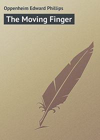 Edward Oppenheim -The Moving Finger