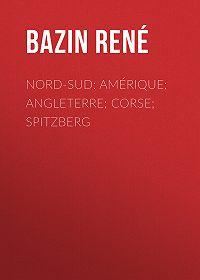 René Bazin -Nord-Sud: Amérique; Angleterre; Corse; Spitzberg