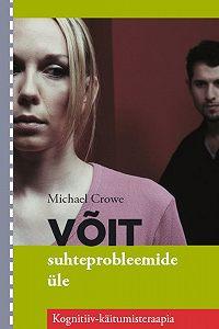 Michael Crowe -Võit suhteprobleemide üle