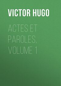 Victor Hugo -Actes et Paroles, Volume 1