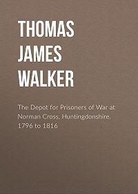 Thomas Walker -The Depot for Prisoners of War at Norman Cross, Huntingdonshire. 1796 to 1816